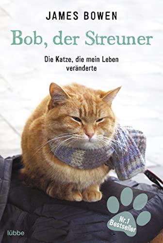 Bob, der Streuner: Die Katze, die mein Leben veränderte (James Bowen Bücher, Band 1)
