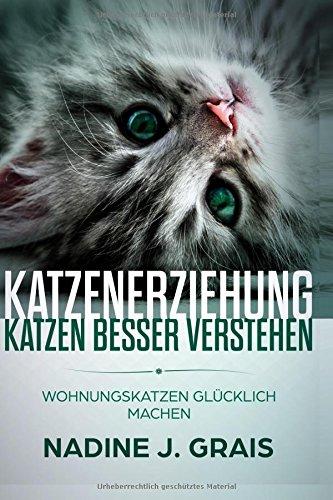 Katzenerziehung: Katzen besser verstehen: Wohnungskatzen glücklich machen