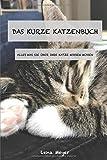 Das kurze Katzenbuch: Alles was Sie über Ihre Katze wissen müssen