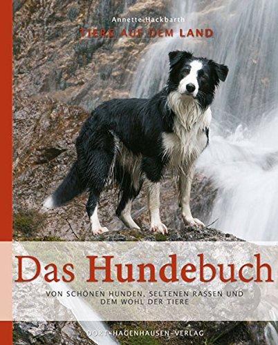 Das Hundebuch: Von schönen Hunden, seltenen Rassen und dem Wohl der Tiere (Tiere auf dem Land)