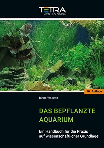 Das bepflanzte Aquarium: Ein Handbuch für die Praxis auf wissenschaftlicher Grundlage