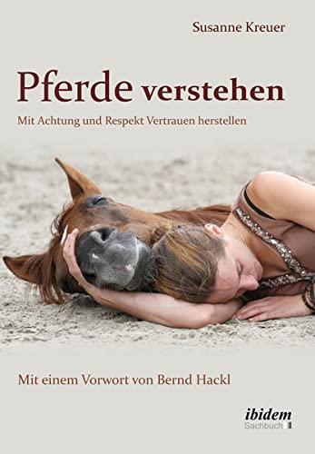 Pferde verstehen: Mit Achtung und Respekt Vertrauen herstellen