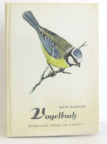 Mein kleines Vogelbuch. 1. Heimische Vögel im Garten
