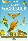 Das grosse Kosmos - Vogelbuch. Europas Vögel - bestimmen, verstehen, schützen