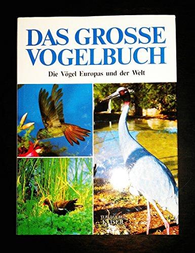 Das grosse Vogelbuch. Die Vögel Europas und der Welt